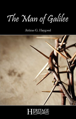 The Man of Galilee by Atticus G. Haygood.
