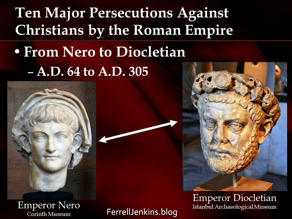 Major persecutions against Christians by the Roman Empire. ferrelljenkins.blog